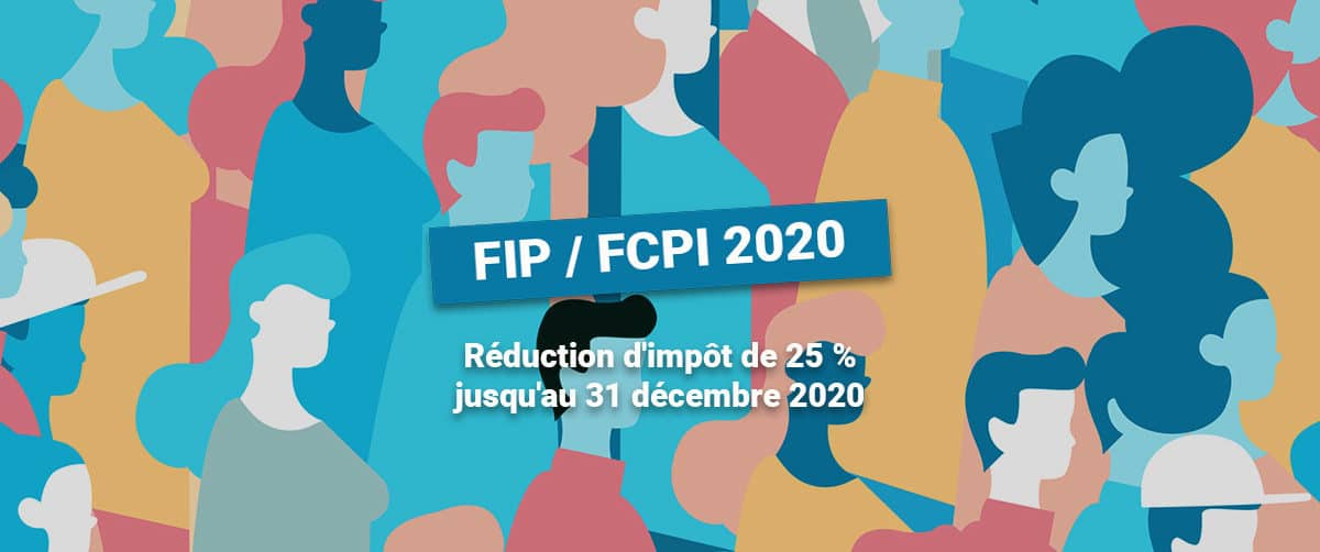 FIP FCPI : réduction d'impôt de 25 % jusqu'au 31 décembre 2020